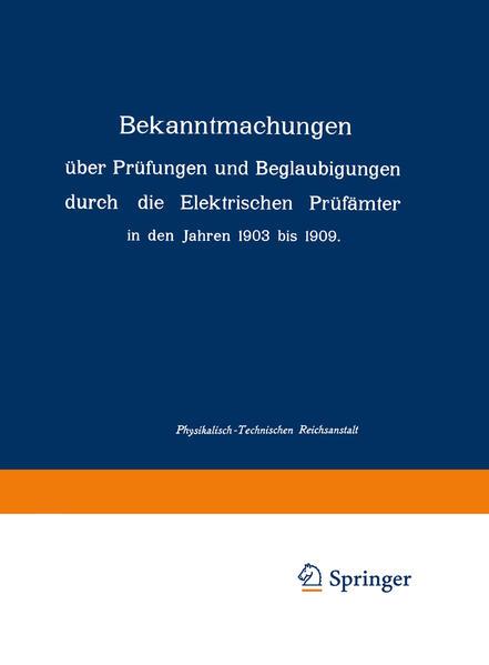 Bekanntmachungen über Prüfungen und Beglaubigungen durch die Elektrischen Prüfämter in den Jahren 1903 bis 1909 - Coverbild