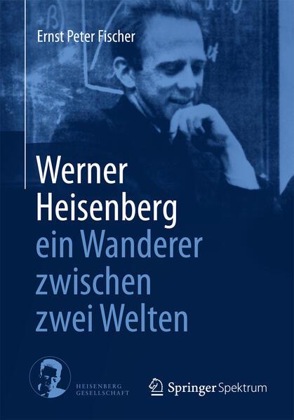 Werner Heisenberg - ein Wanderer zwischen zwei Welten - Coverbild