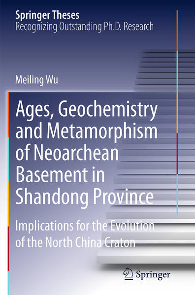 Ages, Geochemistry and Metamorphism of Neoarchean Basement in Shandong Province - Coverbild