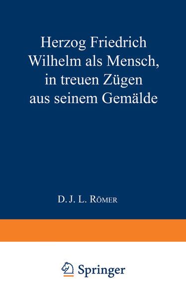 Herzog Friedrich Wilhelm als Mensch in treuen Zügen aus seinem Gemälde - Coverbild