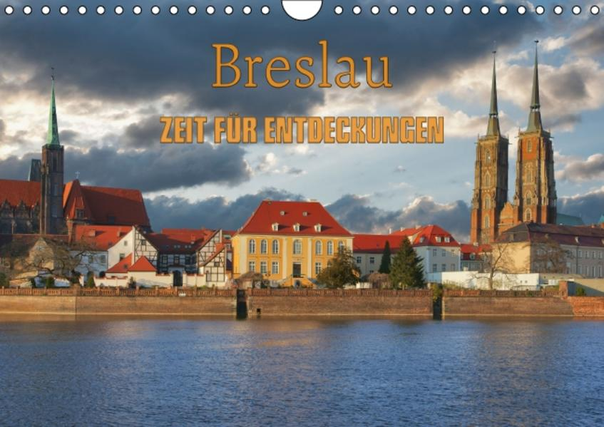Breslau – Zeit für Entdeckungen (Wandkalender 2017 DIN A4 quer) - Coverbild