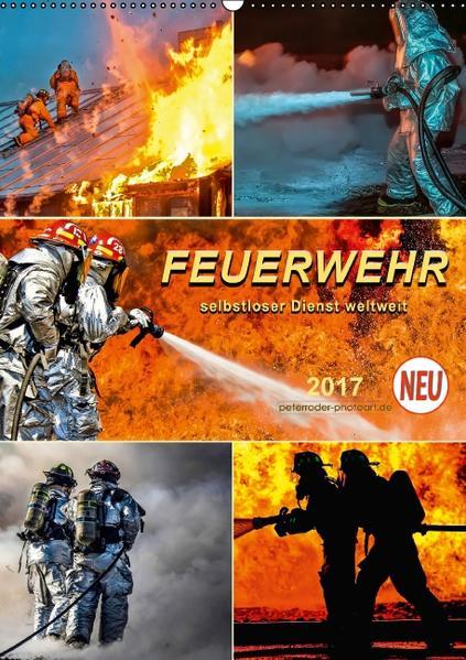 Feuerwehr - selbstloser Dienst weltweit (Wandkalender 2017 DIN A2 hoch) - Coverbild