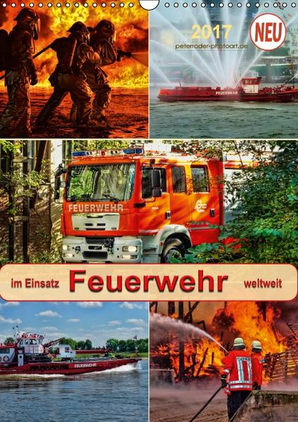 Feuerwehr - im Einsatz weltweit (Wandkalender 2017 DIN A3 hoch) - Coverbild
