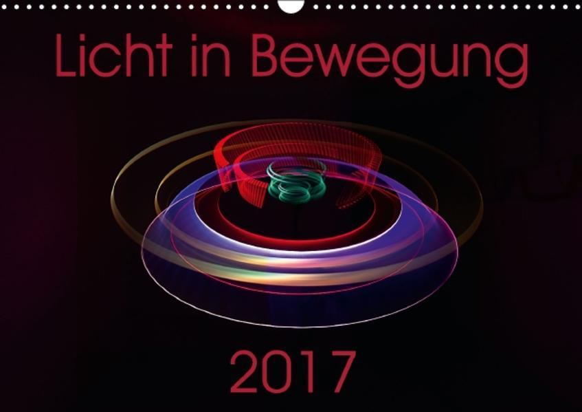 Licht in Bewegung (Wandkalender 2017 DIN A3 quer) - Coverbild