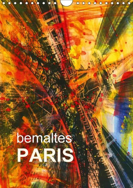 bemaltes Paris (Wandkalender 2017 DIN A4 hoch) - Coverbild