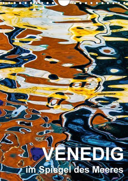 Venedig im Spiegel des Meeres (Wandkalender 2017 DIN A4 hoch) - Coverbild