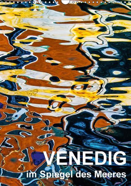Venedig im Spiegel des Meeres (Wandkalender 2017 DIN A3 hoch) - Coverbild