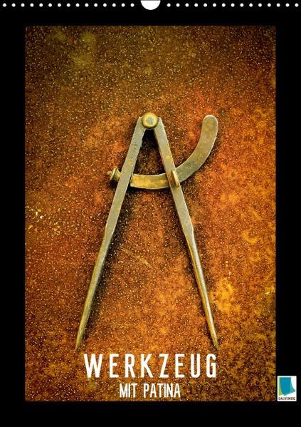 Werkzeug mit Patina: Helden der Arbeit (Wandkalender 2017 DIN A3 hoch) - Coverbild