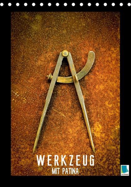 Werkzeug mit Patina: Helden der Arbeit (Tischkalender 2017 DIN A5 hoch) - Coverbild