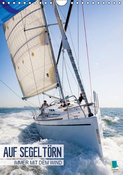 Auf Segeltörn: Immer mit dem Wind (Wandkalender 2017 DIN A4 hoch) - Coverbild