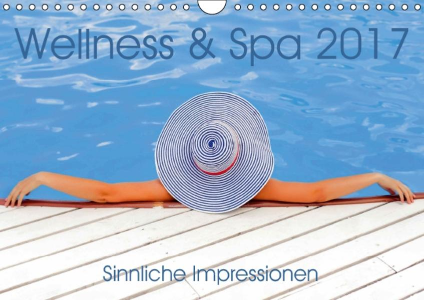 Wellness und Spa 2017. Sinnliche Impressionen (Wandkalender 2017 DIN A4 quer) - Coverbild