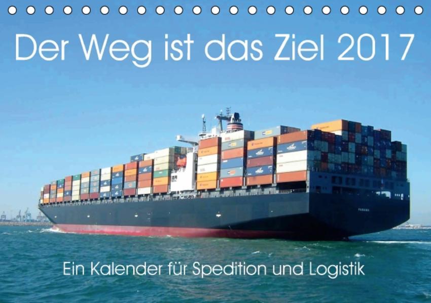 Der Weg ist das Ziel 2017. Ein Kalender für Spedition und Logistik (Tischkalender 2017 DIN A5 quer) - Coverbild