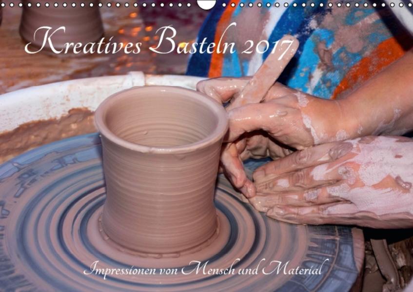 Kreatives Basteln 2017. Impressionen von Mensch und Material (Wandkalender 2017 DIN A3 quer) - Coverbild