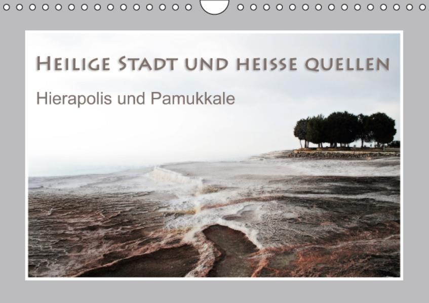 Heilige Stadt und heiße Quellen - Hierapolis und Pamukkale (Wandkalender 2017 DIN A4 quer) - Coverbild