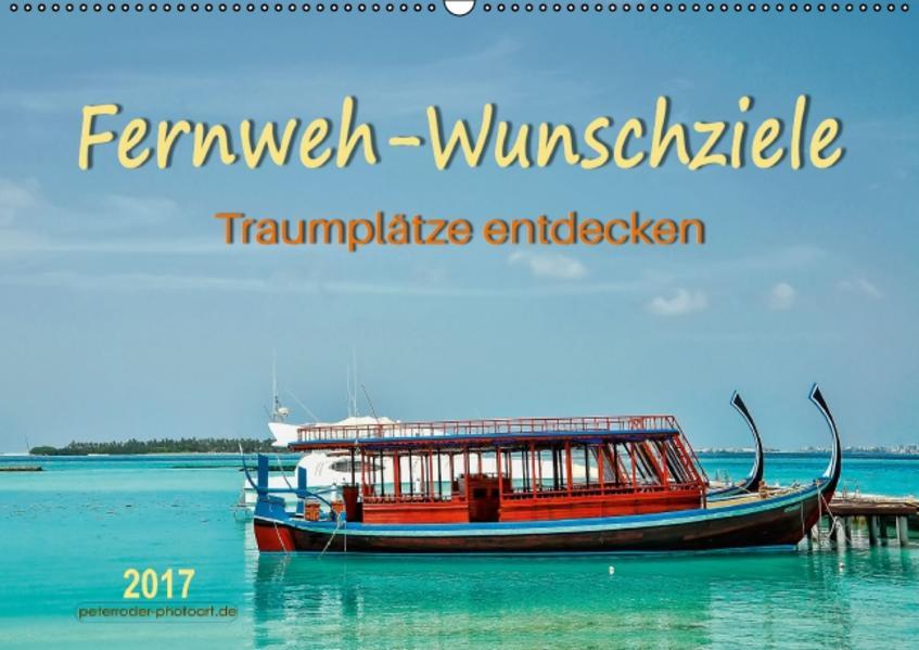 Fernweh-Wunschziele, Traumplätze entdecken (Wandkalender 2017 DIN A2 quer) - Coverbild