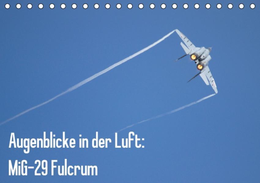 Augenblicke in der Luft: MiG-29 Fulcrum (Tischkalender 2017 DIN A5 quer) - Coverbild