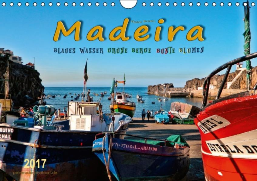 Madeira - blaues Wasser, grüne Berge, bunte Blumen (Wandkalender 2017 DIN A4 quer) - Coverbild