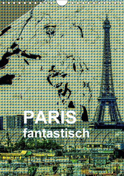 Paris fantastisch (Wandkalender 2017 DIN A4 hoch) - Coverbild
