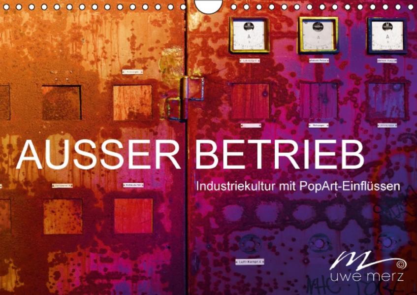 AUSSER BETRIEB - Industriekultur mit PopArt-Einflüssen (Wandkalender 2017 DIN A4 quer) - Coverbild