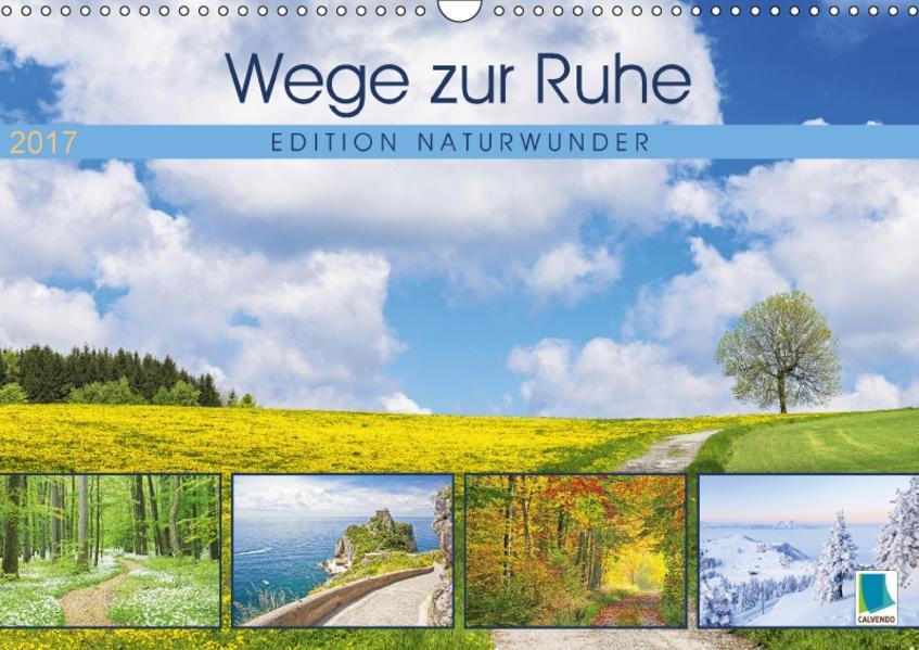 Edition Naturwunder: Wege zur Ruhe (Wandkalender 2017 DIN A3 quer) - Coverbild