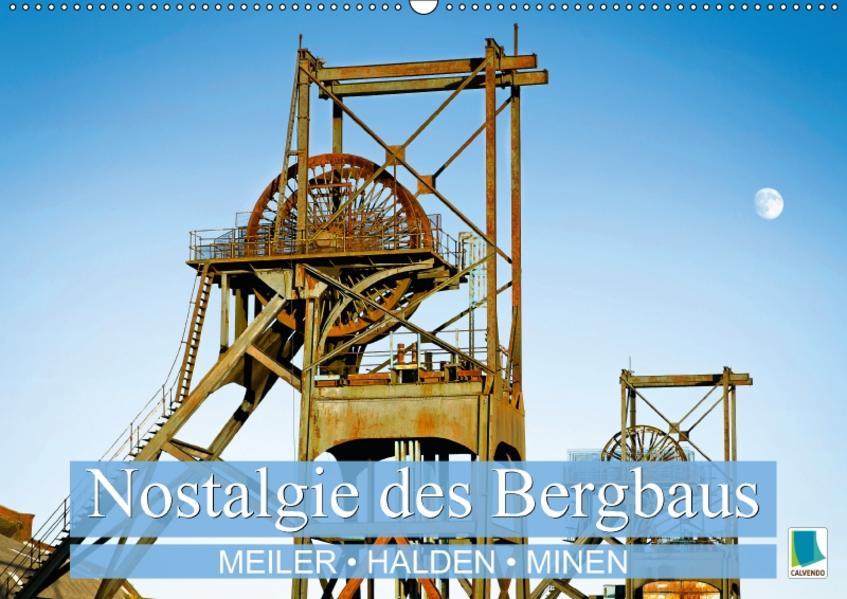 Nostalgie des Bergbaus: Meiler, Halden, Minen (Wandkalender 2017 DIN A2 quer) - Coverbild