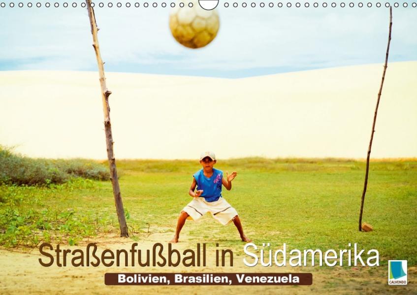 Straßenfußball in Südamerika – Bolivien, Brasilien, Venezuela (Wandkalender 2017 DIN A3 quer) - Coverbild