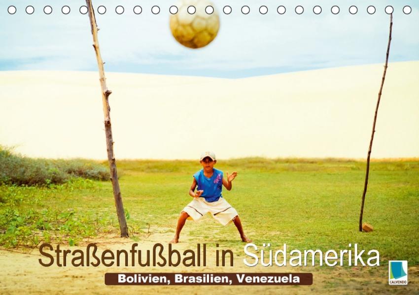 Straßenfußball in Südamerika – Bolivien, Brasilien, Venezuela (Tischkalender 2017 DIN A5 quer) - Coverbild