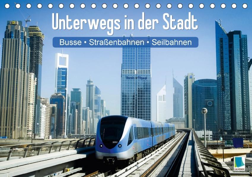 Busse, Straßenbahnen, Seilbahnen: Unterwegs in der Stadt (Tischkalender 2017 DIN A5 quer) - Coverbild