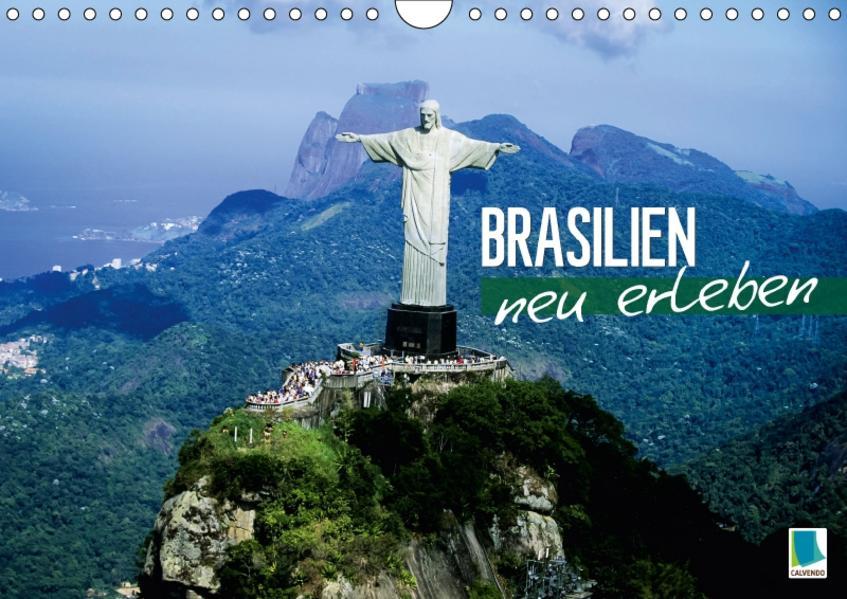 Brasilien neu erleben (Wandkalender 2017 DIN A4 quer) - Coverbild