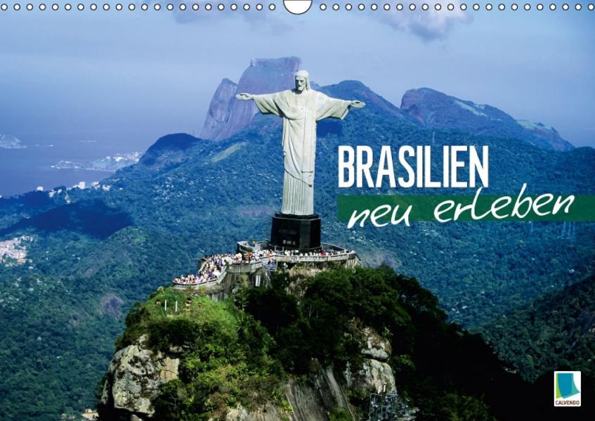 Brasilien neu erleben (Wandkalender 2017 DIN A3 quer) - Coverbild