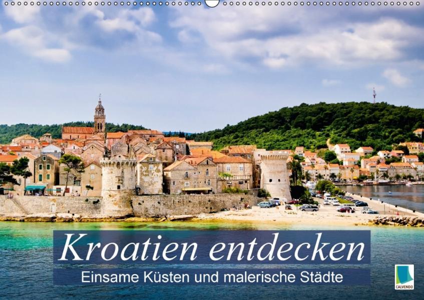 Kroatien entdecken: einsame Küsten und malerische Städte (Wandkalender 2017 DIN A2 quer) - Coverbild