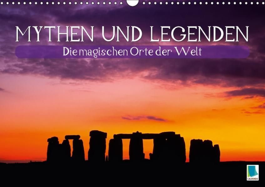 Mythen und Legenden – Die magischen Orte der Welt (Wandkalender 2017 DIN A3 quer) - Coverbild