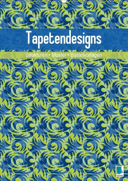Tapetendesigns – Strukturen, Muster und Bastelvorlagen (Wandkalender 2017 DIN A2 hoch) - Coverbild
