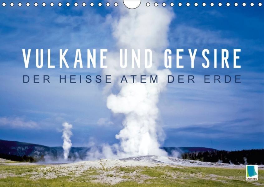 Vulkane und Geysire – Der heiße Atem der Erde (Wandkalender 2017 DIN A4 quer) - Coverbild