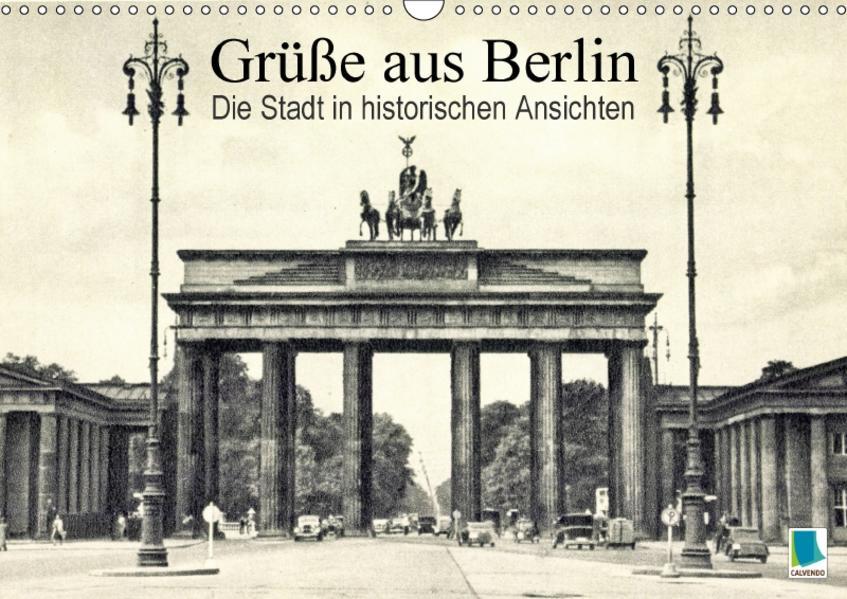 Grüße aus Berlin – Die Stadt in historischen Ansichten (Wandkalender 2017 DIN A3 quer) - Coverbild