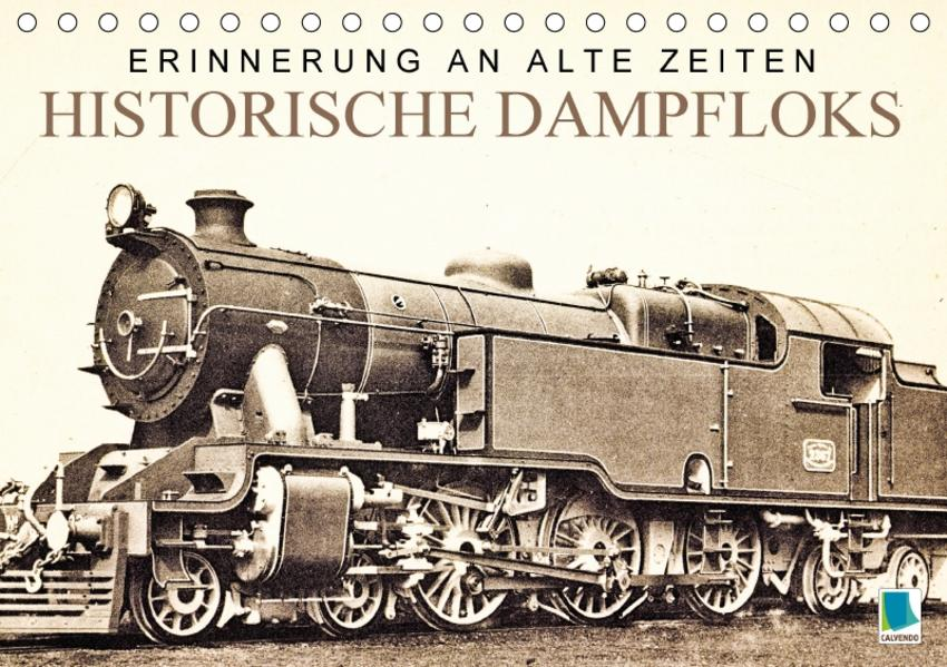 Erinnerung an alte Zeiten: Historische Dampfloks (Tischkalender 2017 DIN A5 quer) - Coverbild