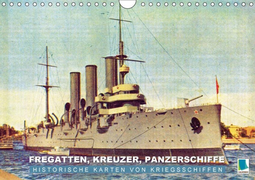 Fregatten, Kreuzer, Panzerschiffe – historische Karten von Kriegsschiffen (Wandkalender 2017 DIN A4 quer) - Coverbild