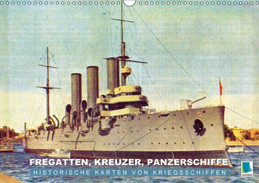 Fregatten, Kreuzer, Panzerschiffe – historische Karten von Kriegsschiffen (Wandkalender 2017 DIN A3 quer) - Coverbild