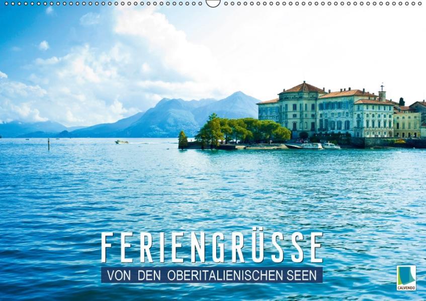 Feriengrüße von den Oberitalienischen Seen (Wandkalender 2017 DIN A2 quer) - Coverbild