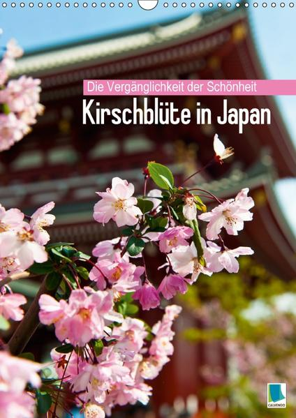 Die Vergänglichkeit der Schönheit – Kirschblüte in Japan (Wandkalender 2017 DIN A3 hoch) - Coverbild