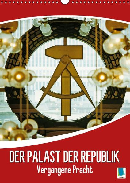 Der Palast der Republik – Historische Bilder vergangener Pracht (Wandkalender 2017 DIN A3 hoch) - Coverbild