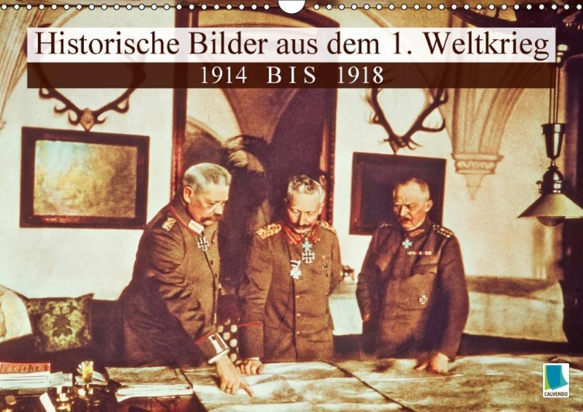 Historische Bilder aus dem 1. Weltkrieg: 1914 bis 1918 (Wandkalender 2017 DIN A3 quer) - Coverbild