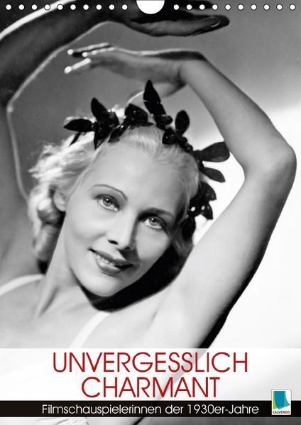 Unvergesslich charmant – Filmschauspielerinnen der 1930er-Jahre (Wandkalender 2017 DIN A4 hoch) - Coverbild