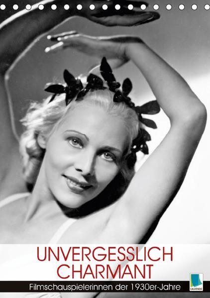 Unvergesslich charmant – Filmschauspielerinnen der 1930er-Jahre (Tischkalender 2017 DIN A5 hoch) - Coverbild