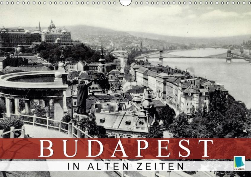 Budapest: in alten Zeiten (Wandkalender 2017 DIN A3 quer) - Coverbild