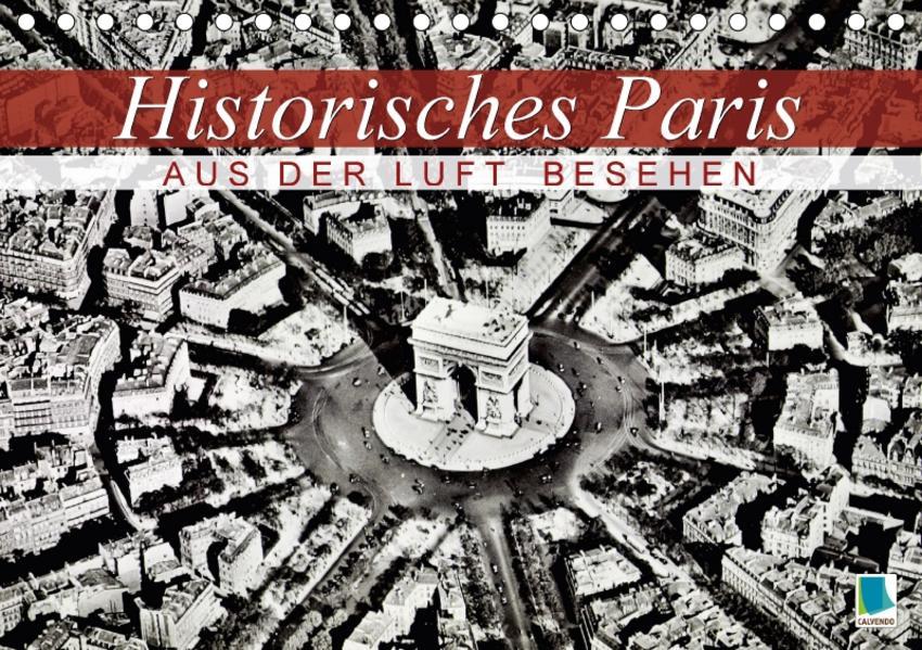 Historisches Paris: aus der Luft besehen (Tischkalender 2017 DIN A5 quer) - Coverbild