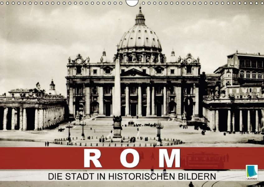 Rom: die Stadt in historischen Bildern (Wandkalender 2017 DIN A3 quer) - Coverbild