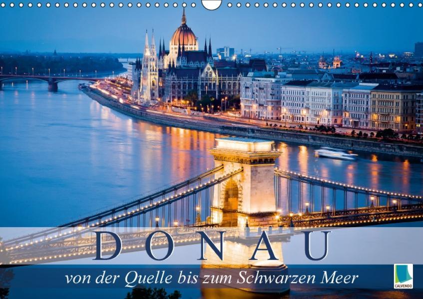 Die Donau: von der Quelle bis zum Schwarzen Meer (Wandkalender 2017 DIN A3 quer) - Coverbild