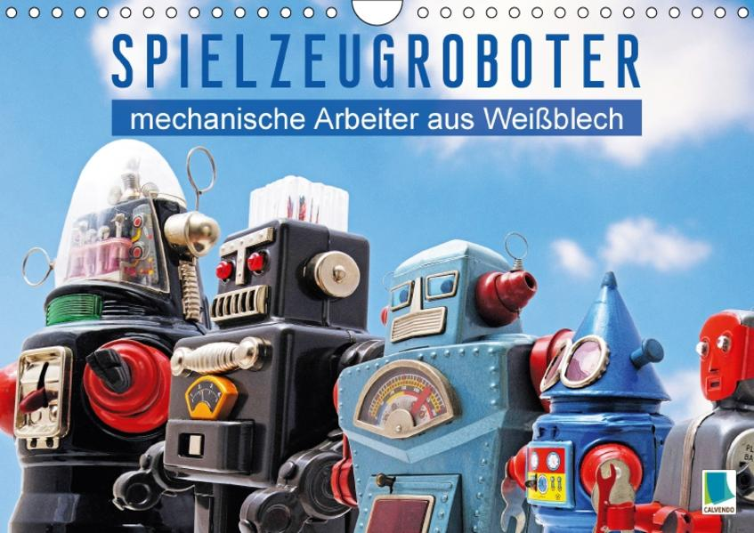 Spielzeugroboter: mechanische Arbeiter aus Weißblech (Wandkalender 2017 DIN A4 quer) - Coverbild