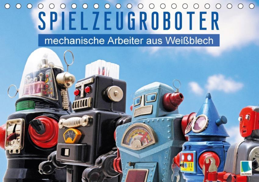 Spielzeugroboter: mechanische Arbeiter aus Weißblech (Tischkalender 2017 DIN A5 quer) - Coverbild